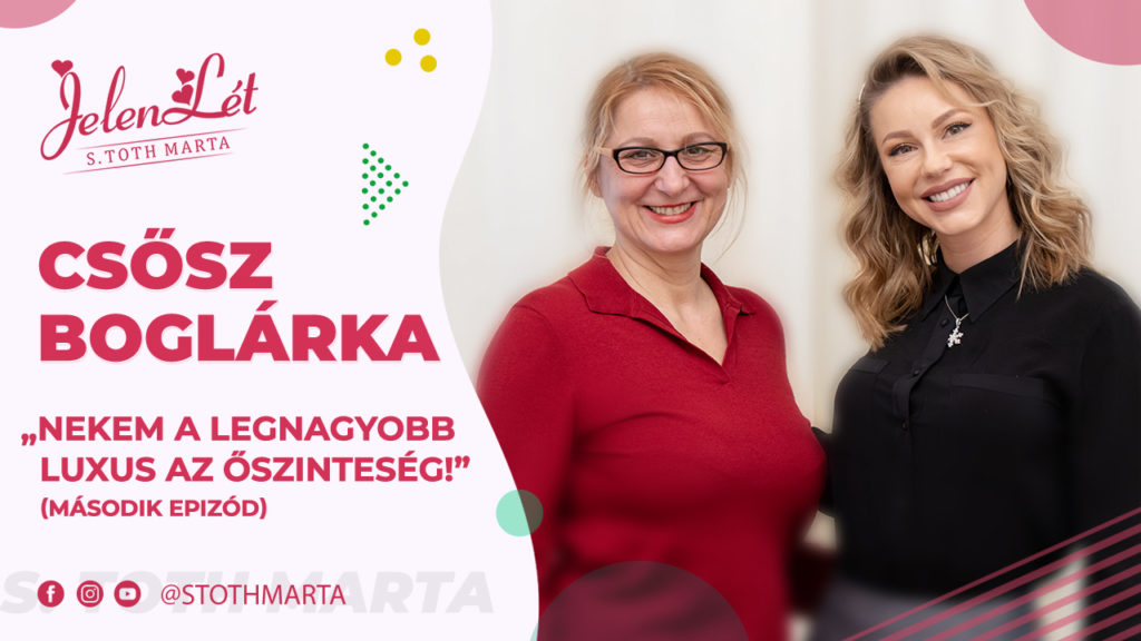 """JelenLét by S. Toth Marta: Csősz Boglárka – """"Nekem a legnagyobb luxus az őszinteség!"""""""